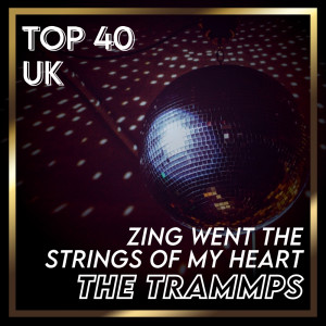 Album Zing Went the Strings Of My Heart (UK Chart Top 40 - No. 29) from The Trammps