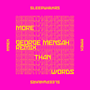 Album More Than Words (feat. MNEK) [George Mensah Remix] from Sleepwalkrs