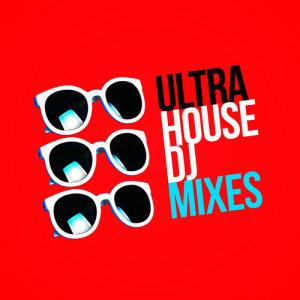 Ultimate House Anthems的專輯Ultra House DJ Mixes