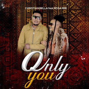 Album Only You (feat. Rosa Ree) from Christian Bella