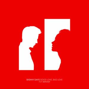 Skinny Days的專輯Good Love, Bad Love (feat. GoToGuy)