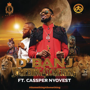 Listen to Something for Something (feat. Cassper Nyovest) song with lyrics from D'banj