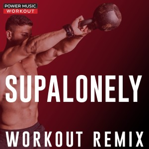 收聽Power Music Workout的Supalonely歌詞歌曲