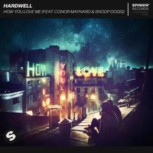 Hardwell的專輯How You Love Me (feat. Conor Maynard & Snoop Dogg)