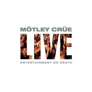 Live: Entertainment or Death dari Motley Crue