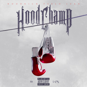Album Hood Champ from HoodRich Pablo Juan