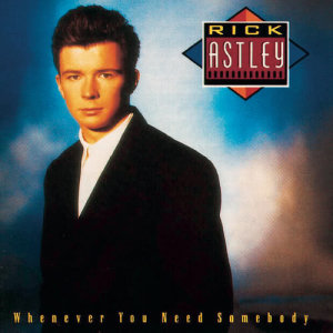 收聽Rick Astley的Whenever You Need Somebody歌詞歌曲