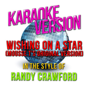收聽Karaoke - Ameritz的Wishing on a Star (Mousse T's Original Version) [In the Style of Randy Crawford] [Karaoke Version] (Karaoke Version)歌詞歌曲