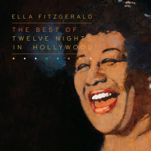 Ella Fitzgerald的專輯The Best Of Twelve Nights In Hollywood