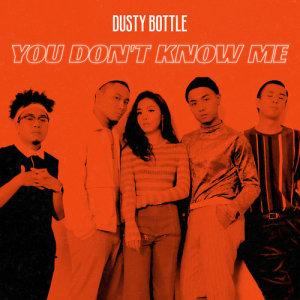 收聽Dusty Bottle的You Don't Know Me歌詞歌曲