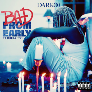 Album Bad From Early (feat. Buju & TSB) (Explicit) from DARKoO