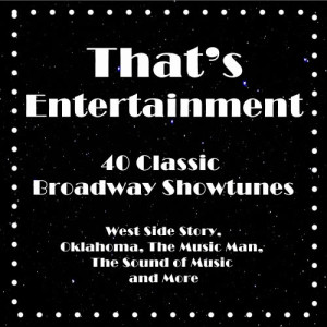 Studio Group的專輯That's Entertainment, 40 Classic Broadway Showtunes: West Side Story, Oklahoma, the Music Man, the Sound of Music and More