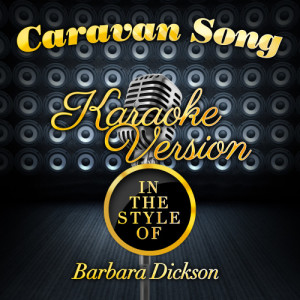 Karaoke - Ameritz的專輯Caravan Song (In the Style of Barbara Dickson) [Karaoke Version] - Single