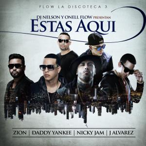 收聽DJ Nelson的Estas Aqui (feat. Nicky Jam, Daddy Yankee, Zion & J Alvarez)歌詞歌曲