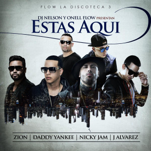 DJ Nelson的專輯Estas Aqui (feat. Nicky Jam, Daddy Yankee, Zion & J Alvarez)