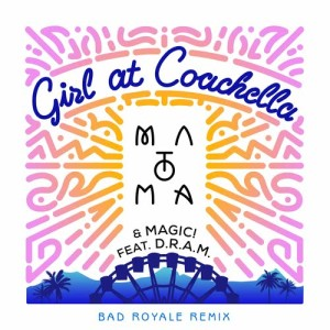 Matoma的專輯Girl At Coachella (feat. DRAM) [Bad Royale Remix]