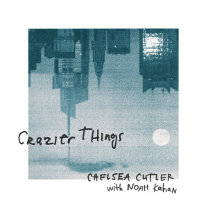 Album Crazier Things from Chelsea Cutler