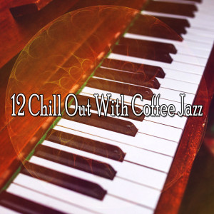 Bossa Cafe en Ibiza的專輯12 Chill out with Coffee Jazz