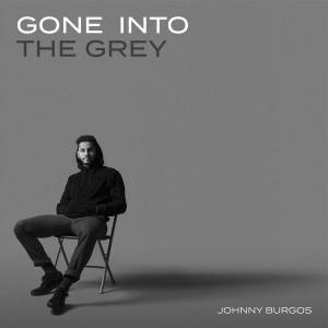 Album Gone Into The Grey (Explicit) from Johnny Burgos