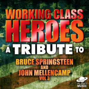 The Hit Co.的專輯Working Class Heroes: A Tribute to Bruce Springsteen and John Mellencamp, Vol. 3