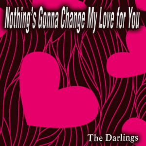Album Nothing's Gonna Change My Love for You - Single from The Darlings