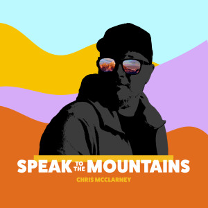 Album Speak To The Mountains from Chris McClarney