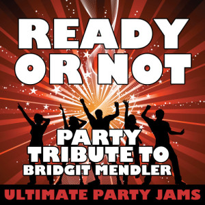 Ultimate Party Jams的專輯Ready or Not (Party Tribute to Bridgit Mendler) - Single