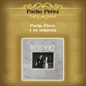 Album Pocho Pérez y Su Orquesta from Pocho Perez