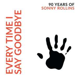 Sonny Rollins的專輯Every Time I Say Goodbye -  90 Years Of Sonny Rollins