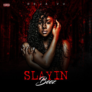 Deja Vu的專輯Slayin Beez (Explicit)