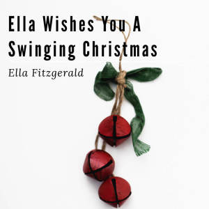Ella Fitzgerald的專輯Ella Wishes You a Swinging Christmas