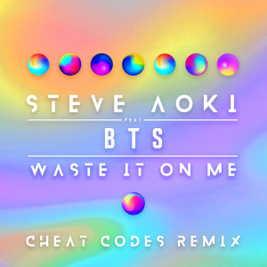 Waste It On Me (Cheat Codes Remix) 2018 Steve Aoki; BTS