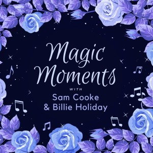 Magic Moments with Sam Cooke & Billie Holiday