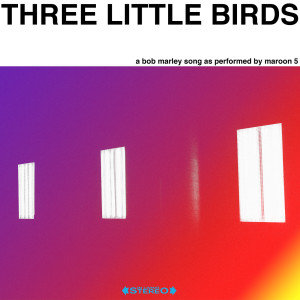 Three Little Birds 2018 Maroon 5