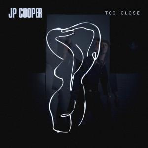 Album Too Close from JP Cooper