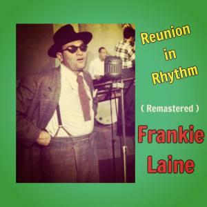 Album Reunion in Rhythm (Remastered) from Frankie laine