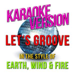 Karaoke - Ameritz的專輯Let's Groove (In the Style of Earth, Wind & Fire) [Karaoke Version] - Single