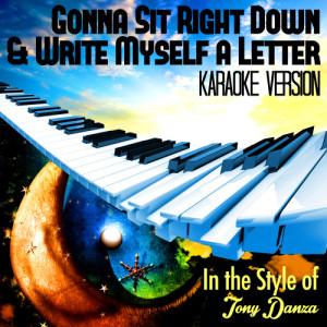 Karaoke - Ameritz的專輯Gonna Sit Right Down & Write Myself a Letter (In the Style of Tony Danza) [Karaoke Version] - Single