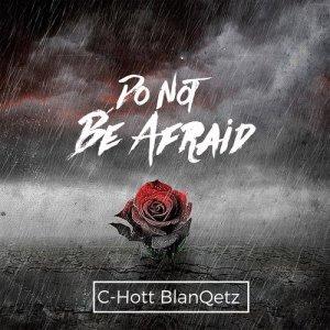 Album Do Not Be Afraid from C-Hott Blanqetz