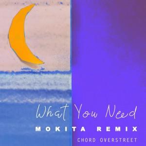 Album What You Need (Mokita Remix) from Chord Overstreet