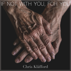 Album If Not With You, For You from Chris Kläfford