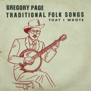 Gregory Page的專輯Traditional Folk Songs That I Wrote