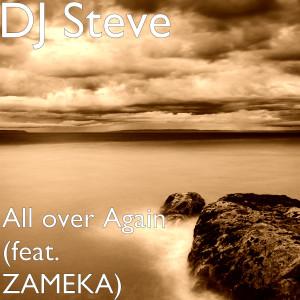 Album All over Again (feat. Zameka) from DJ Steve