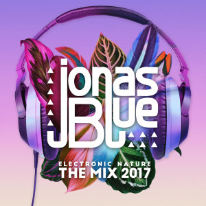 Album Jonas Blue: Electronic Nature - The Mix 2017 from Jonas Blue