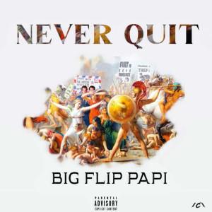 Album Never Quit (Explicit) from Big Flip Papi