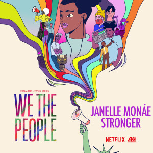 """Album Stronger (from the Netflix Series """"We The People"""") from Janelle Monáe"""