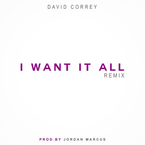 Listen to I Want It All (Remix) song with lyrics from David Correy