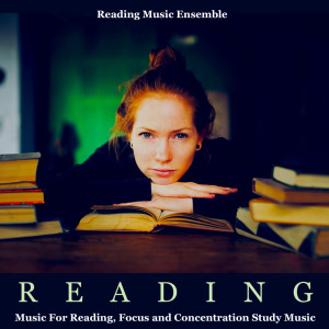 Album Reading Music for Reading, Focus and Concentration Study Music from Reading Music Ensemble