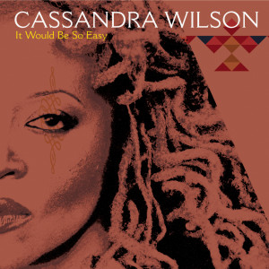 It Would Be So Easy 2005 Cassandra Wilson