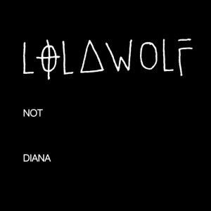 Album Not Diana (Explicit) from Lolawolf